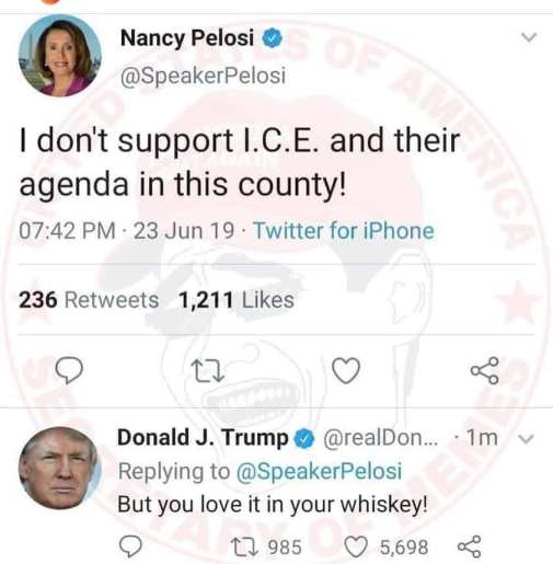 tweet pelosi i dont support ice trump but you love it in your whiskey