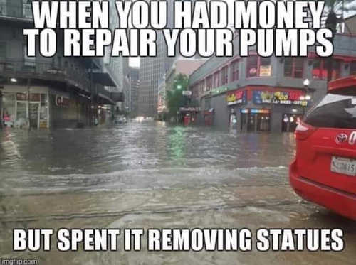 when you had money to improve water pumps but spent it removing statues