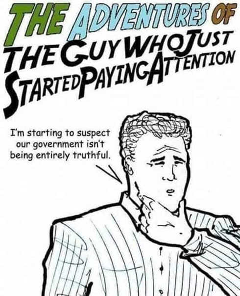 adventures of guy who started paying attention government isnt truthful