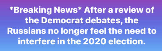 breaking news after reviewing democrat debates russia no longer interfering with 2020 elections