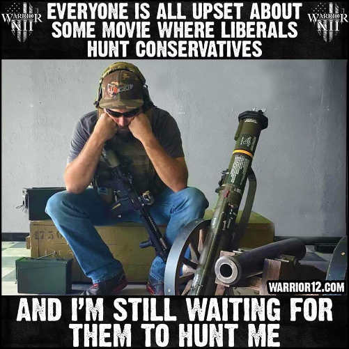 everyone upset movie of liberals hunting conservatives still waiting for them to hunt me