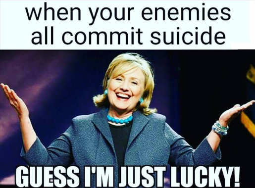 hillary clinton when enemies all commit suicide guess im just lucky