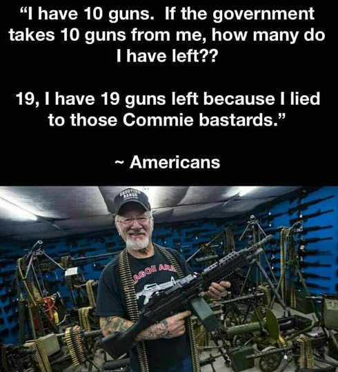 i have 10 guns government takes 10 how many 19 lied to those commie bastards