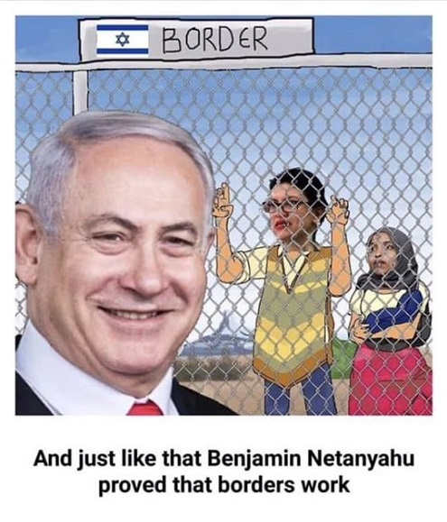 just like that netanyahu proved borders work tlaib omar