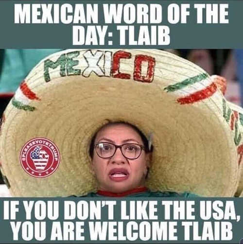 mexican word of day tlaib if you dont like usa welcome to leave