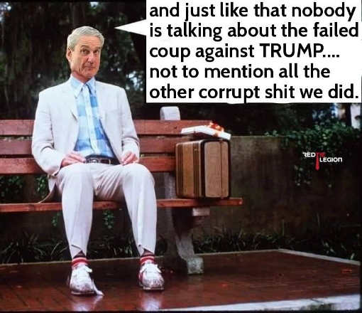 mueller forrest gump just like that no one talked about failed coup corrupt shit we did