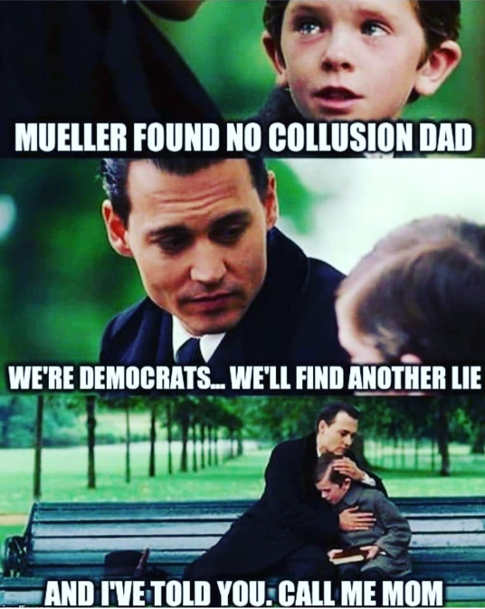 mueller found no collusion dad were democrats will find another lie call me mom