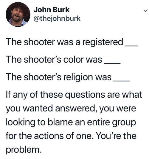 tweet john burk shooter was registered color religion if you ask these questions youre the problem