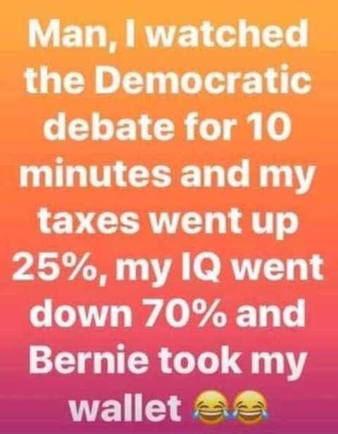 watched democratic debate taxes went up iq down bernie took wallet