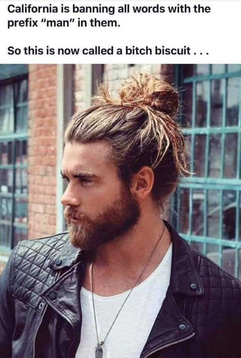 california banning all words with man bun now called bitch biscuit