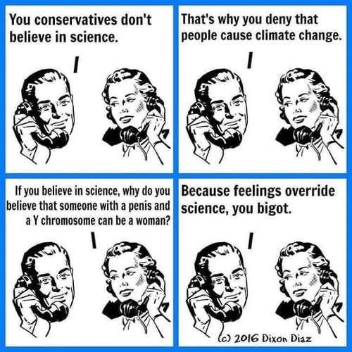 conservatives dont believe in science men women feelings override science bigot