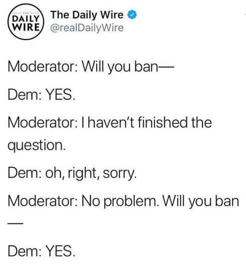 democrats will you ban yes havent finished question