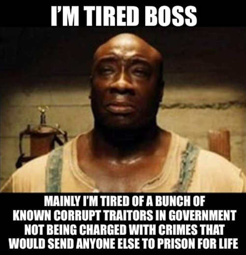 green mile im tired boss of government officials not charged with crimes that would send others to jail for life