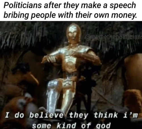 politicians bribing people with own money i am god c3po