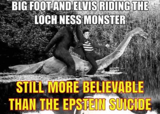 big foot elvis riding lochness monster still more believable than epstein suicide