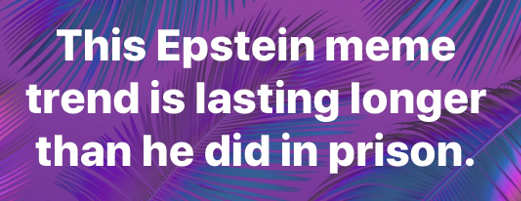 epstein meme trend lasting longer than he did in prison