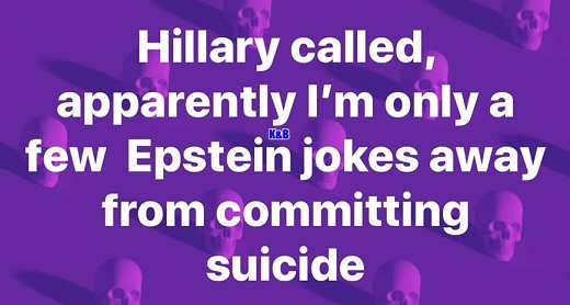 hillary called apparently im only few epstein jokes away from committing suicide