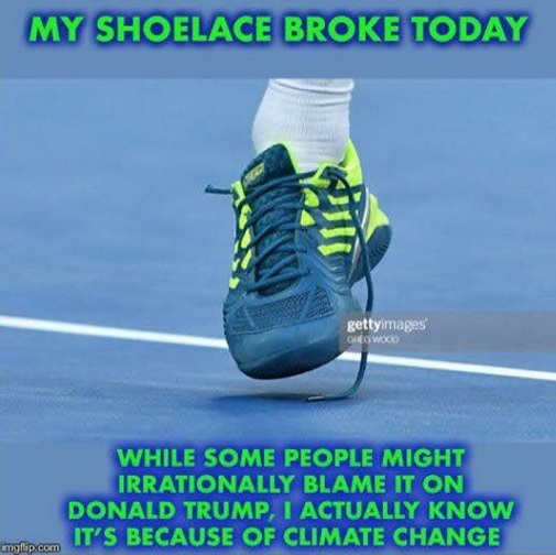 my shoelace broke today some blame on trump but i know its climate change