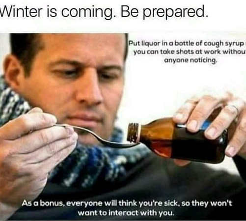 winter is coming be prepared fill cough syrup liquor