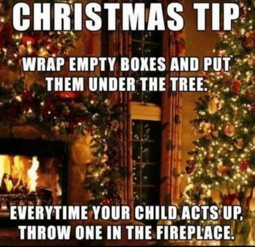 christmas tip wrap empty boxes when kid acts up throw into fireplace