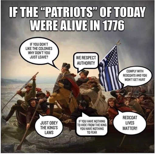if patriots of today were alive in 1776 redcoats lives matter respect authority submit comply