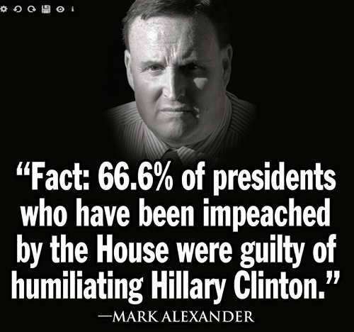 quote mark alexander 66.6 of presidents have been impeached humiliating hillary clinton