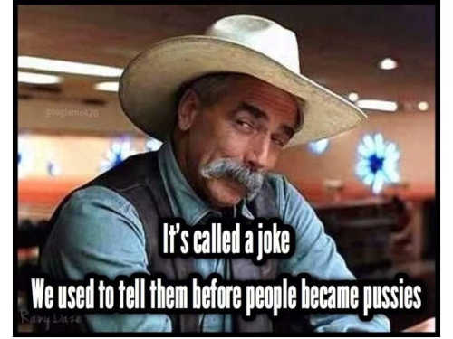 sam-elliot-its-called-a-joke-we-used-to-tell-them-before-people-because-pussies