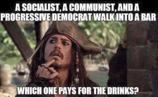 socialist communist progressive democrat walk into bar who pays for drinks