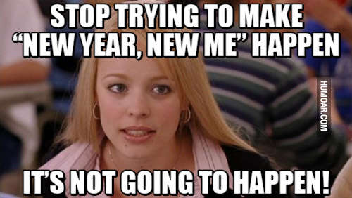 stop trying to make new year new me happen its not going to mean girls