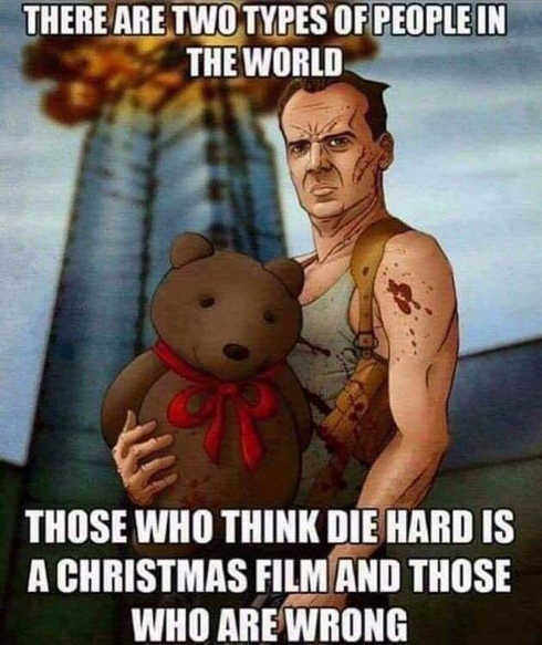 two types of people in world those who think die hard not christmas movie those who are wrong