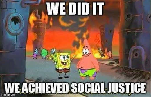 we did it we achieved social justice burning town