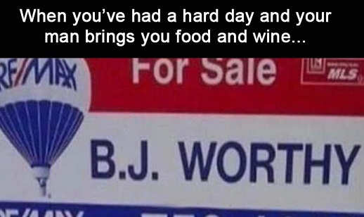 when you had hard day guy brings food wine bj worthy
