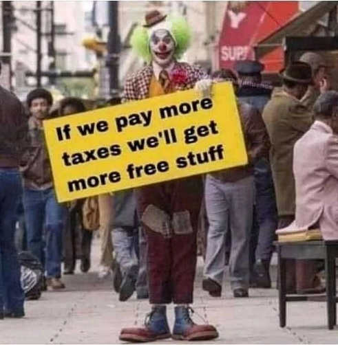 clown sign if we pay more taxes well get more free stuff