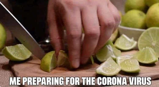 me preparing for corona virus limes