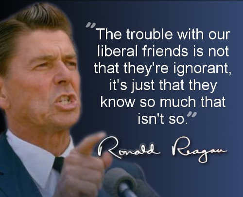 quote ronald reagan trouble with liberals not ignorant know so much isnt true