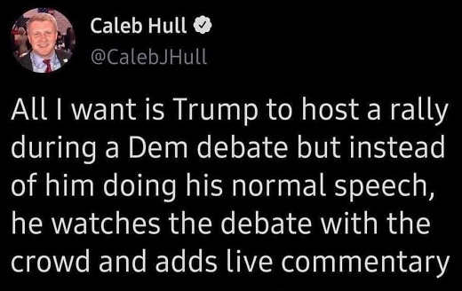 tweet want trump to watch democrat debate during rally then add commentary