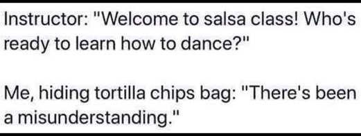 welcome to salsa class dance puts tortilla chip bag away