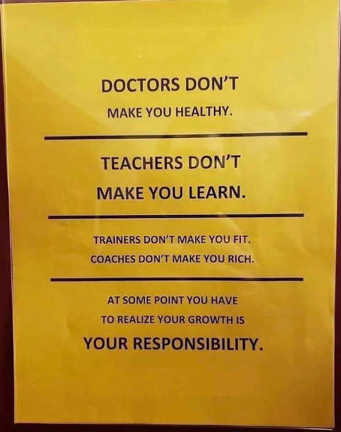 doctors dont make you healthy teachers dont make you learn eventually realize your responsibility