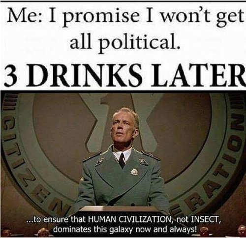 i wont get political 3 drinks later bug civilization starship troopers