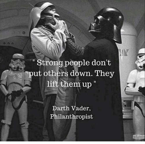 quote darth vader strong people dont put others down life them up