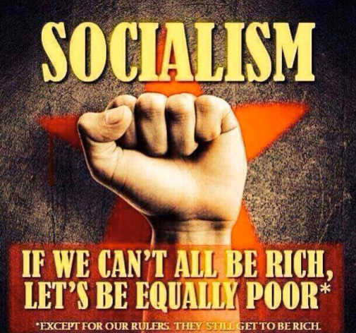socialism if we cant all be rich lets be equally poor except for rulers