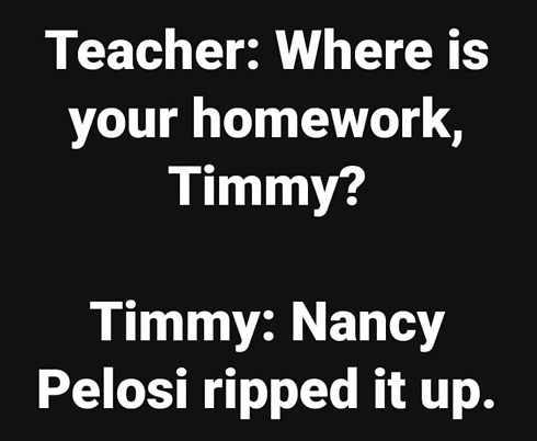 teacher where is homework timmy nancy pelosi tore it up