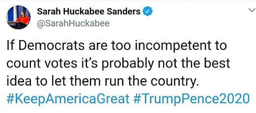 tweet if democrats too incompetent to count votes maybe not best idea to run country sarah sanders