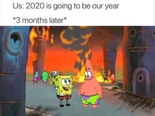 2020 will be our year 3 months later fire in streets sponge bob