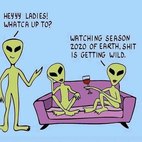 aliens watching season 2020 earth shit is getting wild