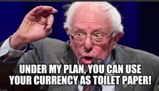bernie sanders under my plan can use your currency as toilet paper