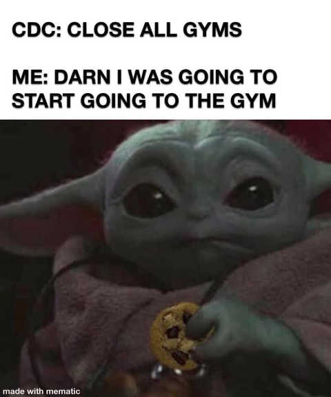 cdc close all gyms me darn i was going to start going baby yoda