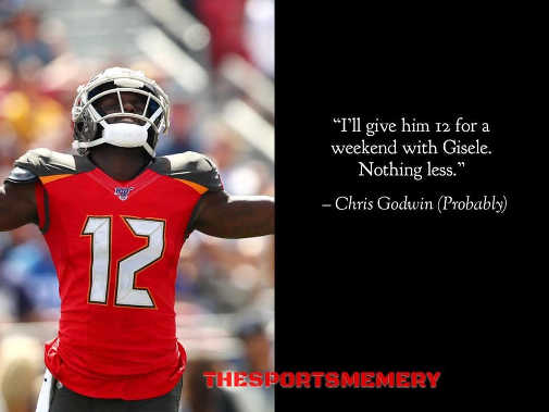 chris godwin ill give him 12 for a weekend with gisele nothing less tom brady