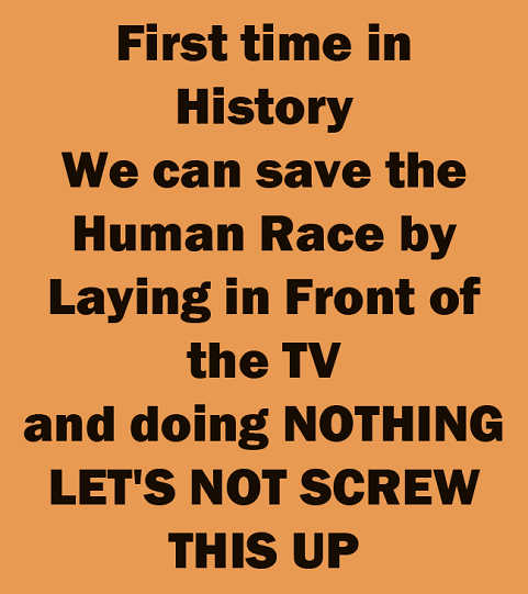 first time in history save human race laying in front of tv lets not screw up