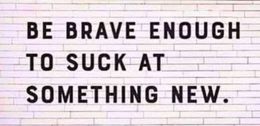 quote be brave enough to suck at something new